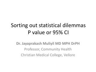 Sorting out statistical dilemmas P value or 95 CI