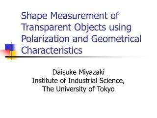 Shape Measurement of Transparent Objects using Polarization and Geometrical Characteristics
