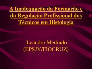 A Inadequa  o da Forma  o e da Regula  o Profissional dos T cnicos em Histologia     Leandro Medrado EPSJV