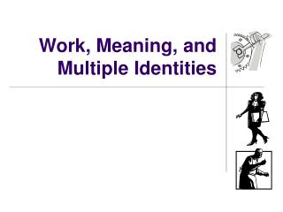 Work, Meaning, and Multiple Identities