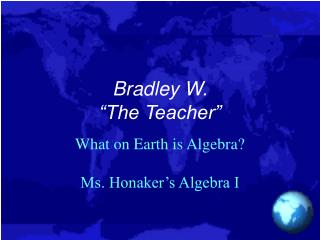 Bradley W.  The Teacher