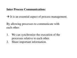 Inter Process Communication:   It is an essential aspect of process management.      By allowing processes to communicat