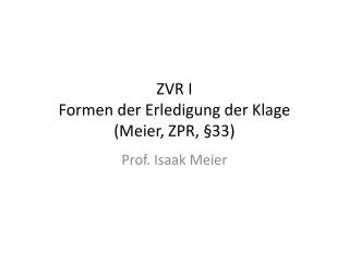 ZVR I Formen der Erledigung der Klage  Meier, ZPR,  33