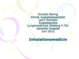 Annette Bering Klinisk sygeplejespecialist Janni Mendahl Sygeplejerske Lungemedicinsk Afdeling Y-701 Gentofte Hospital J