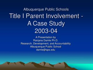 Albuquerque Public Schools  Title I Parent Involvement - A Case Study  2003-04