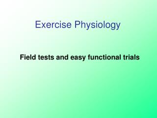 Field tests and easy functional trials