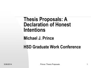 Thesis Proposals: A  Declaration of Honest Intentions  Michael J. Prince  HSD Graduate Work Conference