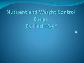 Nutrient and Weight Control Drugs By Linda Self