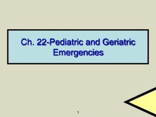 Ch. 22-Pediatric and Geriatric Emergencies