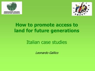 How to promote access to land for future generations     Italian case studies  Leonardo Gallico