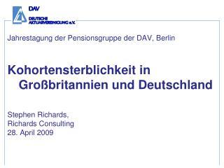 Jahrestagung der Pensionsgruppe der DAV, Berlin  Kohortensterblichkeit in Gro britannien und Deutschland   Stephen Richa