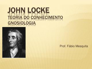 John Locke Teoria do Conhecimento Gnosiologia