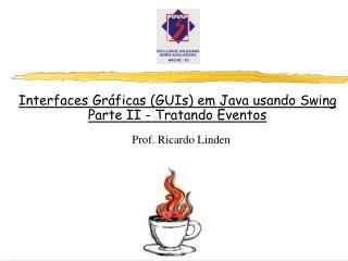 Interfaces Gr ficas GUIs em Java usando Swing Parte II - Tratando Eventos