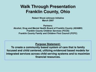 Purpose Statement: To create a community based system of care that is family focused and child centered, utilizing evide