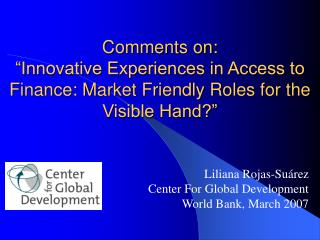 Comments on:  Innovative Experiences in Access to Finance: Market Friendly Roles for the Visible Hand