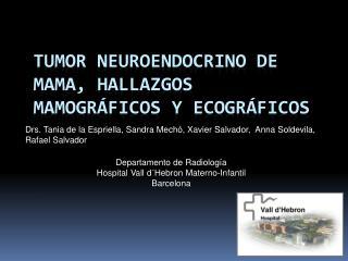 TUMOR NEUROENDOCRINO DE MAMA, HALLAZGOS MAMOGR FICOS Y ECOGR FICOS