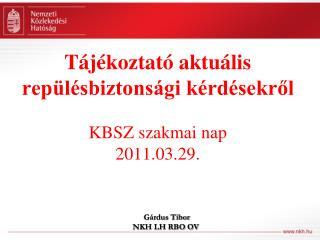 T j koztat  aktu lis rep l sbiztons gi k rd sekrol  KBSZ szakmai nap 2011.03.29.
