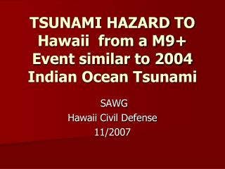 TSUNAMI HAZARD TO Hawaii  from a M9 Event similar to 2004 Indian Ocean Tsunami