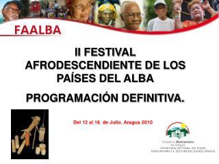 II FESTIVAL AFRODESCENDIENTE DE LOS PA SES DEL ALBA PROGRAMACI N DEFINITIVA.