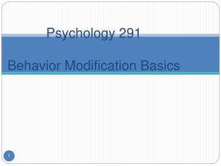 Psychology 291  Behavior Modification Basics