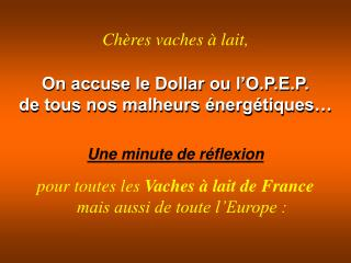 On accuse le Dollar ou l O.P.E.P. de tous nos malheurs  nerg tiques