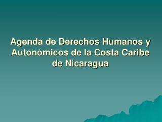 Agenda de Derechos Humanos y Auton micos de la Costa Caribe de Nicaragua