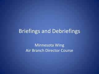 Briefings and Debriefings
