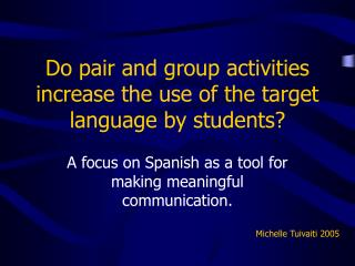 Do pair and group activities increase the use of the target language by students