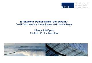 Erfolgreiche Personalarbeit der Zukunft - Die Br cke zwischen Kandidaten und Unternehmen  Messe Job40plus 13. April 2011