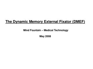 The Dynamic Memory External Fixator DMEF   Mind Fountain   Medical Technology May 2008