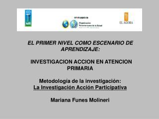 EL PRIMER NIVEL COMO ESCENARIO DE APRENDIZAJE:              INVESTIGACION ACCION EN ATENCION PRIMARIA  Metodolog a de la