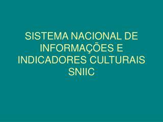 SISTEMA NACIONAL DE INFORMA  ES E INDICADORES CULTURAIS SNIIC