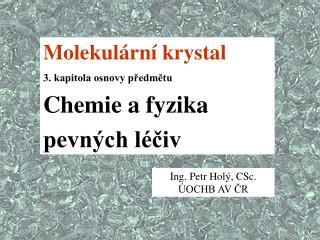 Ing. Petr Hol , CSc.  OCHB AV CR