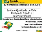 13 Confer ncia Nacional de Sa de    Sa de e Qualidade de Vida: Pol tica de Estado e Desenvolvimento       setembro - 200
