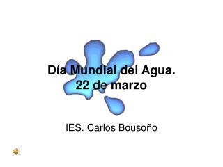 D a Mundial del Agua.  22 de marzo