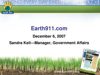 Earth911 December 6, 2007 Sandra Keil Manager, Government Affairs