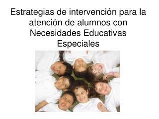 Estrategias de intervenci n para la atenci n de alumnos con Necesidades Educativas Especiales
