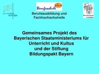 Gemeinsames Projekt des  Bayerischen Staatsministeriums f r Unterricht und Kultus  und der Stiftung  Bildungspakt Bayern