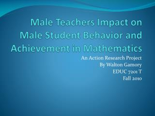 Male Teachers Impact on Male Student Behavior and Achievement in Mathematics