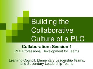 Building the Collaborative        Culture of a PLC