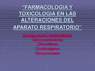 FARMACOLOGIA Y TOXICOLOGIA EN LAS ALTERACIONES DEL APARATO RESPIRATORIO