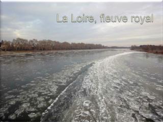 La Loire, fleuve royal