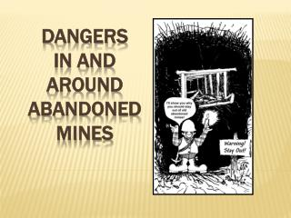 DANGERS IN AND AROUND ABANDONED MINES