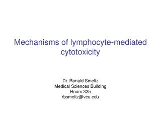 Mechanisms of lymphocyte-mediated cytotoxicity    Dr. Ronald Smeltz Medical Sciences Building Room 325 rbsmeltzvcu