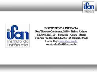 INSTITUTO DA INF NCIA Rua Tib rcio Cavalcante, 2079   Bairro Aldeota CEP: 60.125-100   Fortaleza   Cear    Brasil Tel