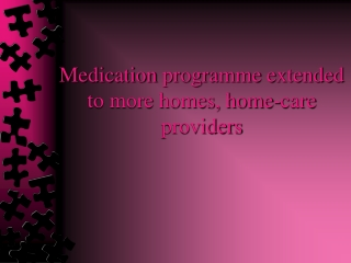 Medication programme extended to more homes, home-care provi