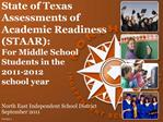 State of Texas Assessments of Academic Readiness STAAR: For Middle School  Students in the  2011-2012  school year