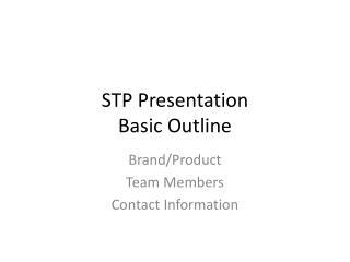 STP Presentation Basic Outline