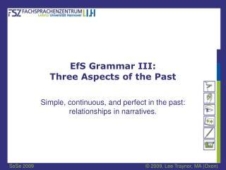 EfS Grammar III: Three Aspects of the Past