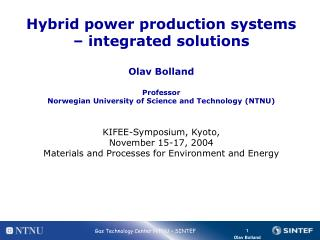 Hybrid power production systems   integrated solutions  Olav Bolland  Professor Norwegian University of Science and Tech